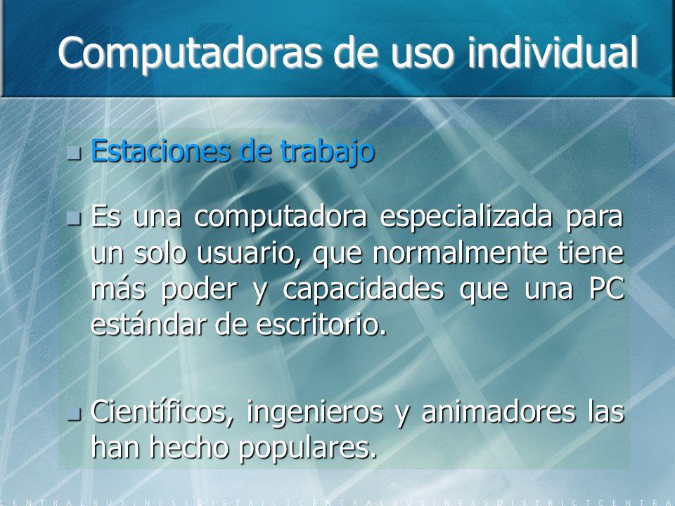 Computadoras de uso individual Estaciones de trabajo Estaciones de trabajo Es una computadora especializada para un solo usuario, que normalmente tiene más poder y capacidades que una PC estándar de escritorio.
