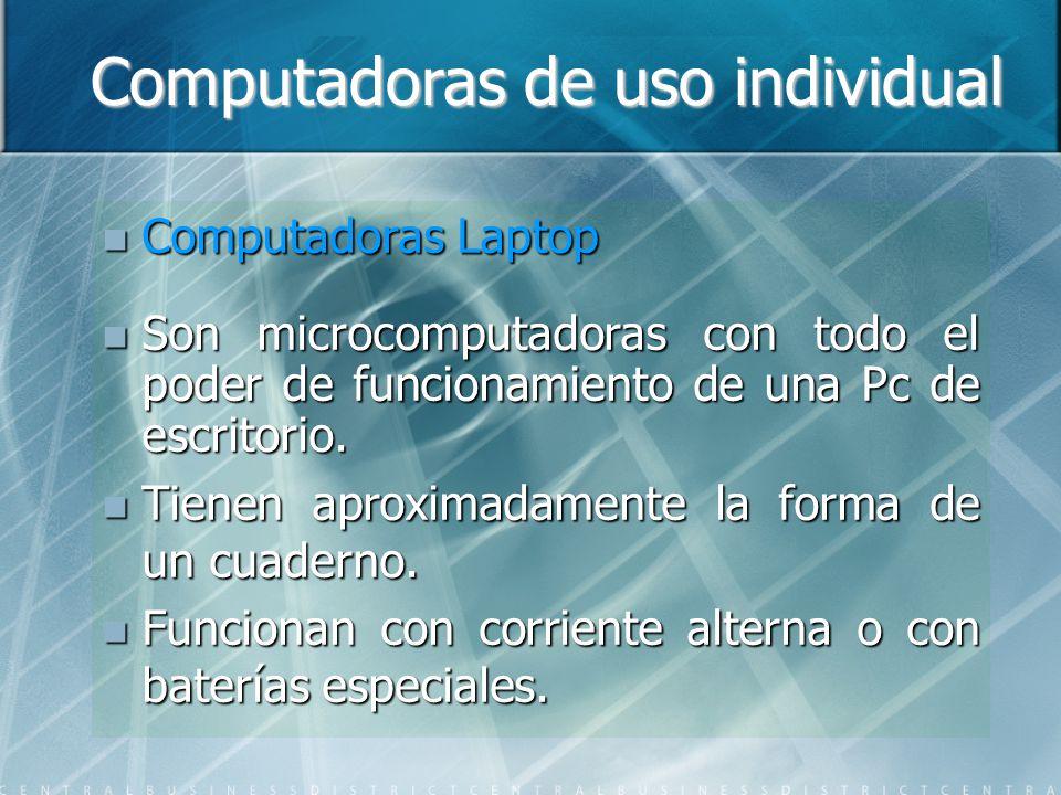 Computadoras de uso individual Computadoras Laptop Computadoras Laptop Son microcomputadoras con todo el poder de funcionamiento de una Pc de escritorio.