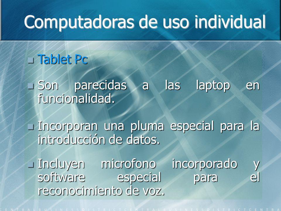 Computadoras de uso individual Tablet Pc Tablet Pc Son parecidas a las laptop en funcionalidad. Son parecidas a las laptop en funcionalidad. Incorpora