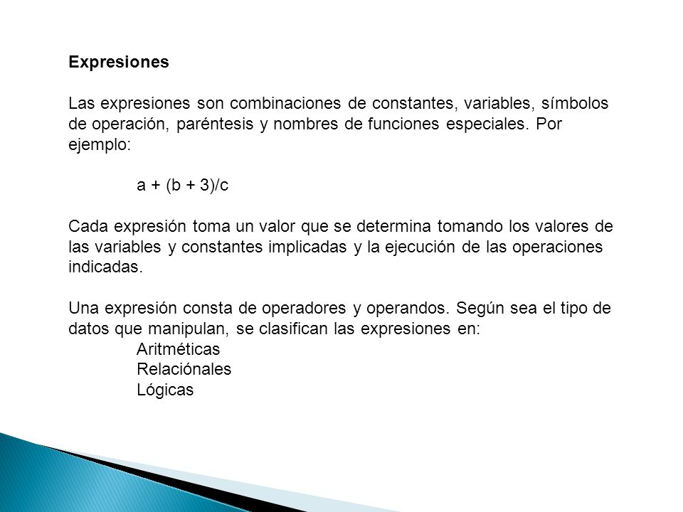 Expresiones Las expresiones son combinaciones de constantes, variables, símbolos de operación, paréntesis y nombres de funciones especiales. Por ejemp