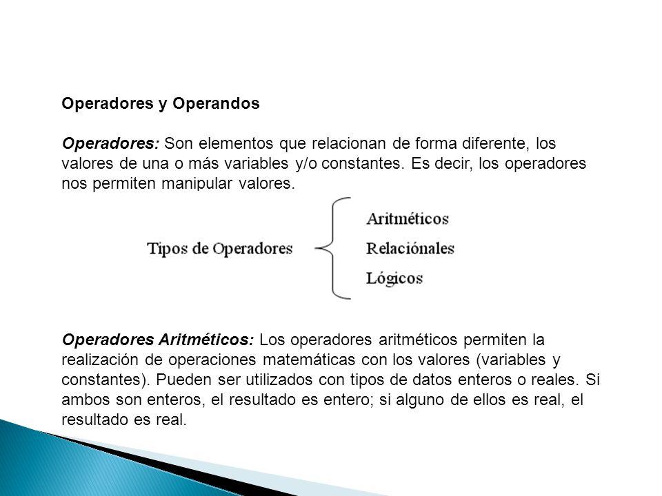 Operadores y Operandos Operadores: Son elementos que relacionan de forma diferente, los valores de una o más variables y/o constantes. Es decir, los o