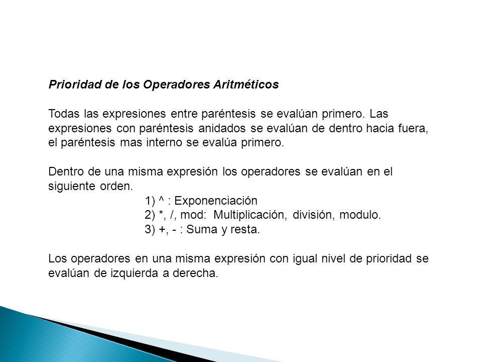 Prioridad de los Operadores Aritméticos Todas las expresiones entre paréntesis se evalúan primero. Las expresiones con paréntesis anidados se evalúan