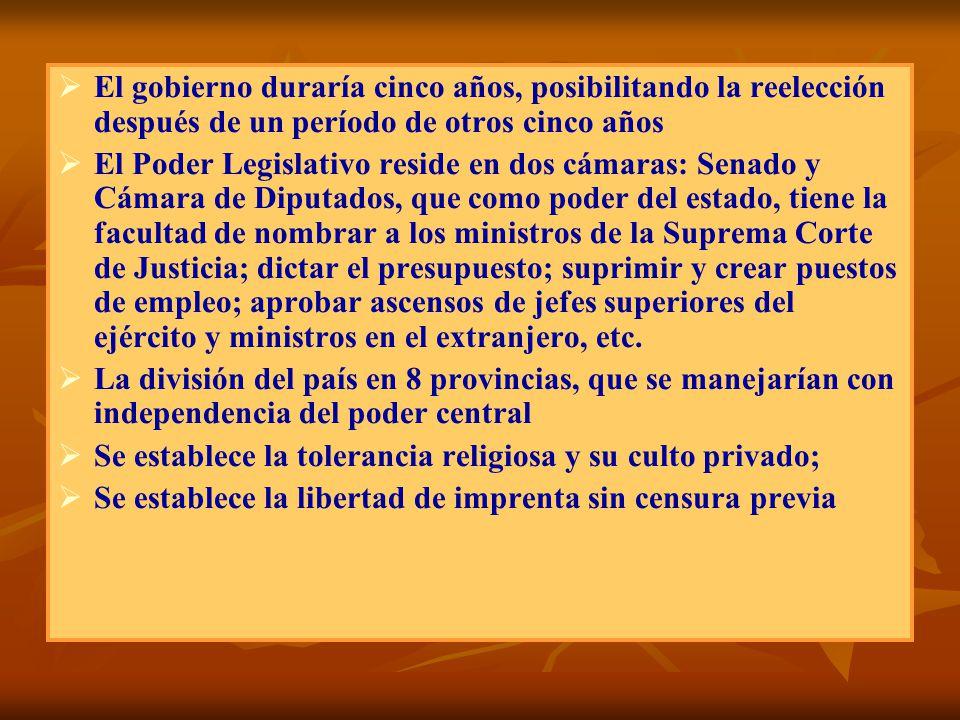 El gobierno duraría cinco años, posibilitando la reelección después de un período de otros cinco años El Poder Legislativo reside en dos cámaras: Sena