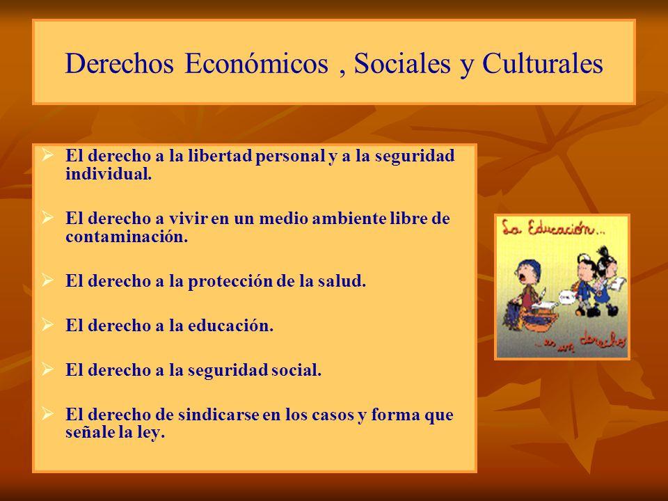 Derechos Económicos, Sociales y Culturales El derecho a la libertad personal y a la seguridad individual. El derecho a vivir en un medio ambiente libr