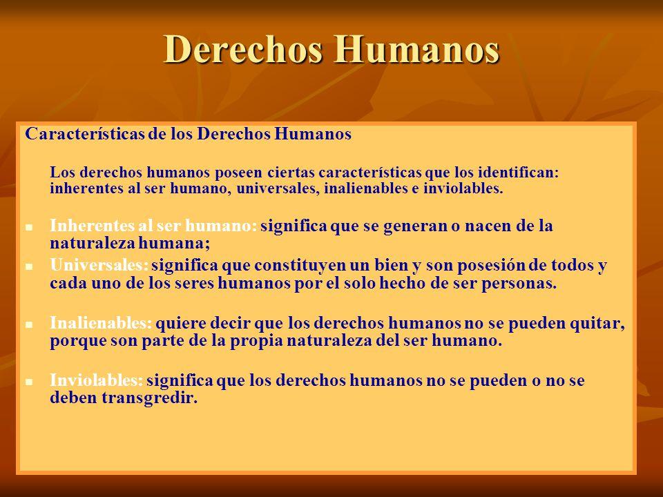 Derechos Humanos Características de los Derechos Humanos Los derechos humanos poseen ciertas características que los identifican: inherentes al ser hu
