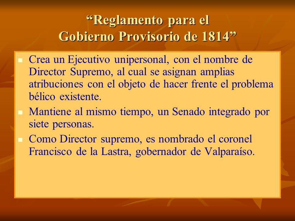 Constitución de 1818 Establece: Un ejecutivo unipersonal en la forma de Director Supremo, al cual se asignan amplias atribuciones, y dado que no se fija la duración del mandato, éste cuenta con un plazo indefinido para ejercer sus funciones.