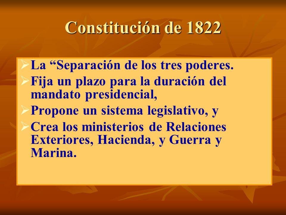 Constitución de 1822 La Separación de los tres poderes. Fija un plazo para la duración del mandato presidencial, Propone un sistema legislativo, y Cre