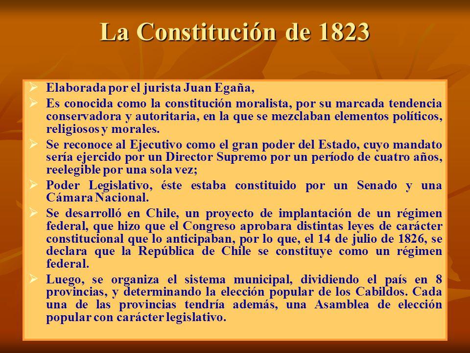 La Constitución de 1823 Elaborada por el jurista Juan Egaña, Es conocida como la constitución moralista, por su marcada tendencia conservadora y autor