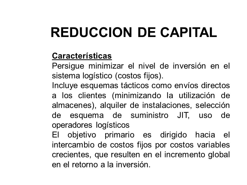 Características Persigue minimizar el nivel de inversión en el sistema logístico (costos fijos). Incluye esquemas tácticos como envíos directos a los