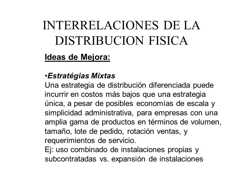 Ideas de Mejora: Estratégias Mixtas Una estrategia de distribución diferenciada puede incurrir en costos más bajos que una estrategia única, a pesar d