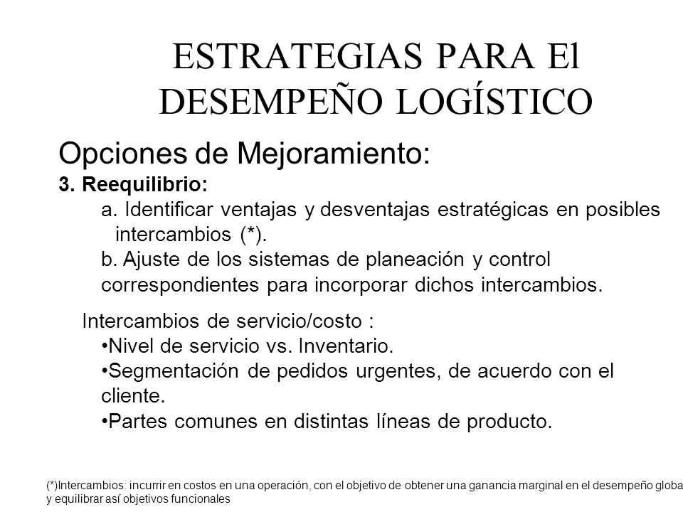 Opciones de Mejoramiento: 3. Reequilibrio: a. Identificar ventajas y desventajas estratégicas en posibles intercambios (*). b. Ajuste de los sistemas