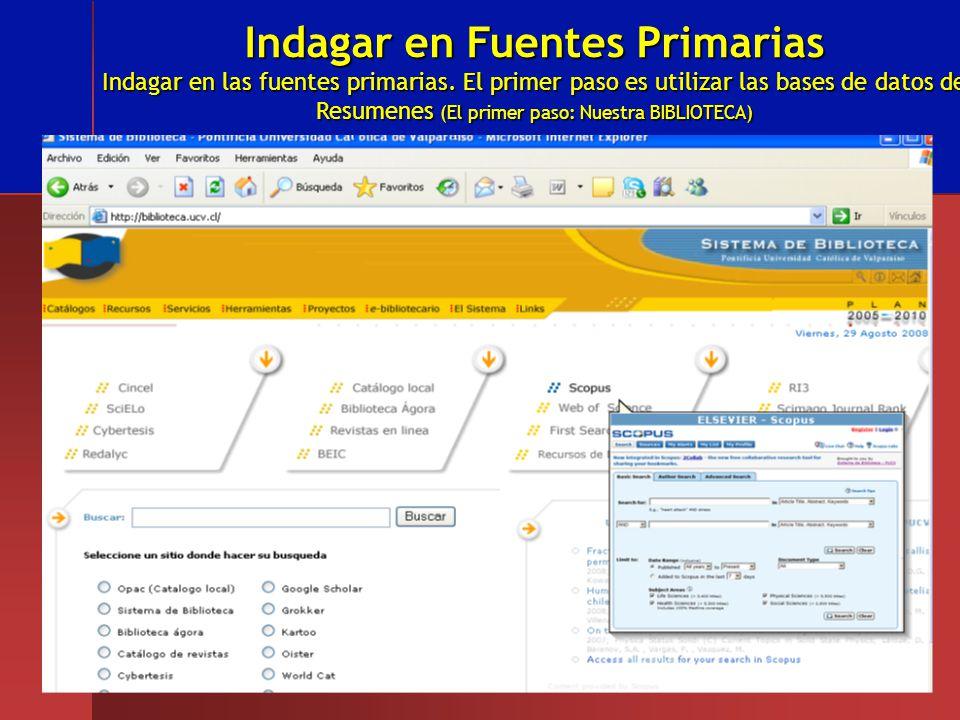 Indagar en Fuentes Primarias Indagar en las fuentes primarias. El primer paso es utilizar las bases de datos de Resumenes (El primer paso: Nuestra BIB