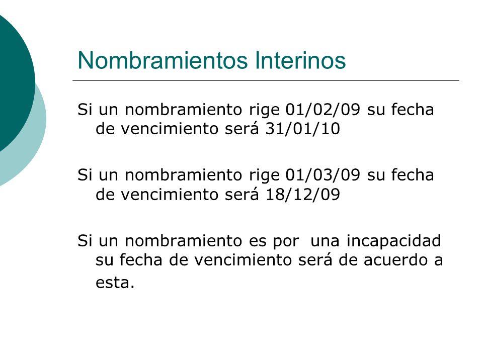Nombramientos Interinos Si un nombramiento rige 01/02/09 su fecha de vencimiento será 31/01/10 Si un nombramiento rige 01/03/09 su fecha de vencimient