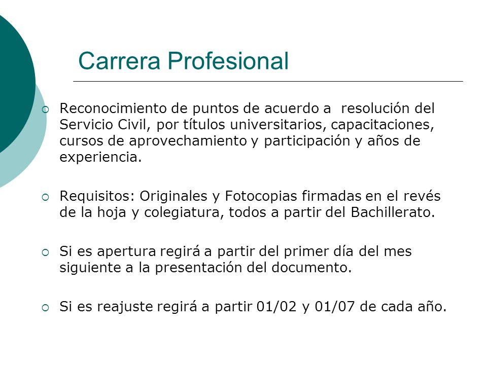 Carrera Profesional Reconocimiento de puntos de acuerdo a resolución del Servicio Civil, por títulos universitarios, capacitaciones, cursos de aprovechamiento y participación y años de experiencia.