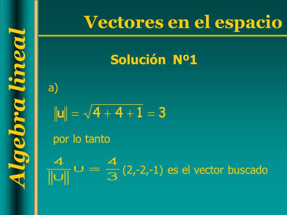 Algebra lineal Vectores en el espacio Solución Nº1 por lo tanto (2,-2,-1) es el vector buscado a)