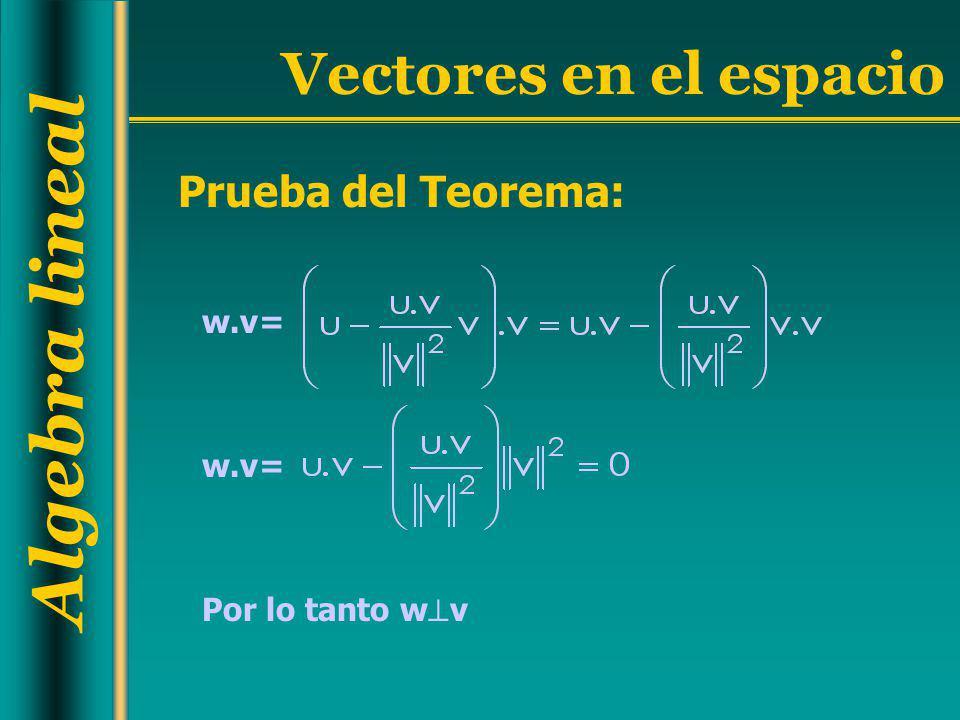 Algebra lineal Vectores en el espacio Prueba del Teorema: Por lo tanto w v w.v=