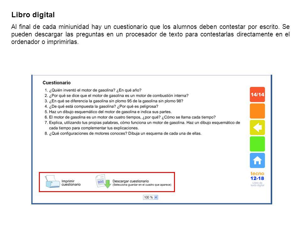 Libro digital Al final de cada miniunidad hay un cuestionario que los alumnos deben contestar por escrito. Se pueden descargar las preguntas en un pro