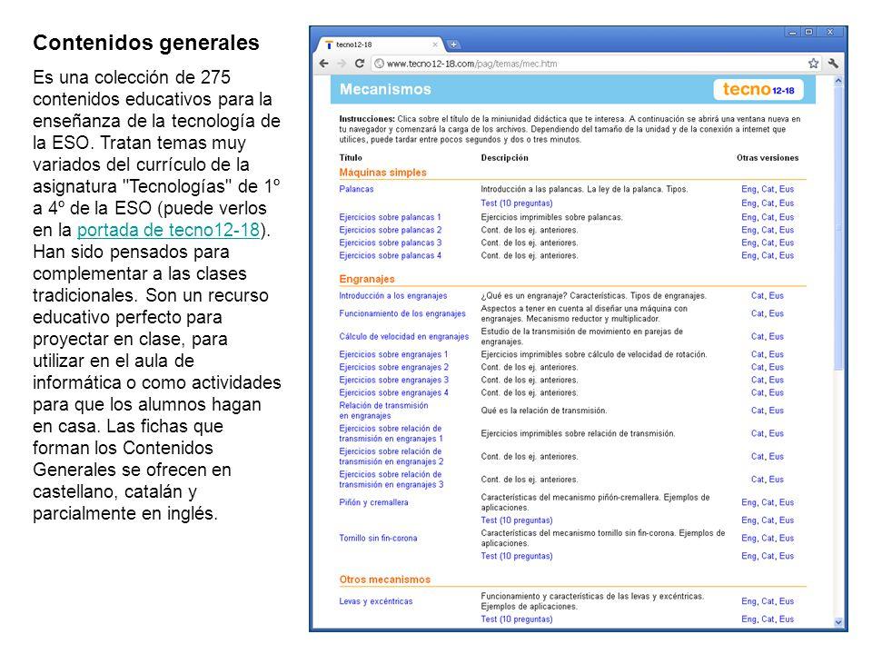 Contenidos generales Es una colección de 275 contenidos educativos para la enseñanza de la tecnología de la ESO. Tratan temas muy variados del currícu