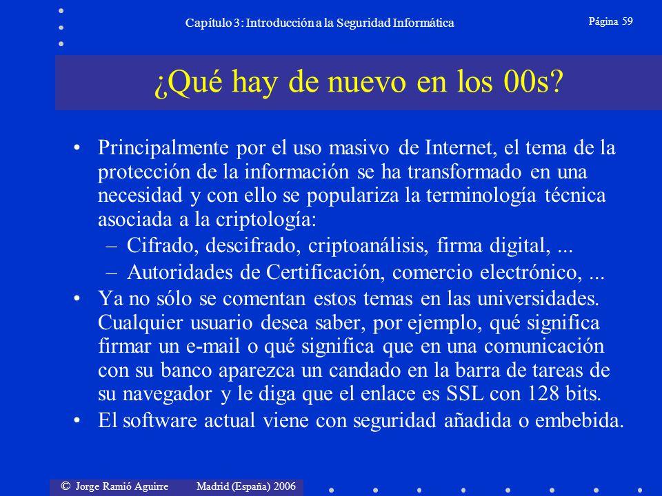 © Jorge Ramió Aguirre Madrid (España) 2006 Página 59 Capítulo 3: Introducción a la Seguridad Informática Principalmente por el uso masivo de Internet,