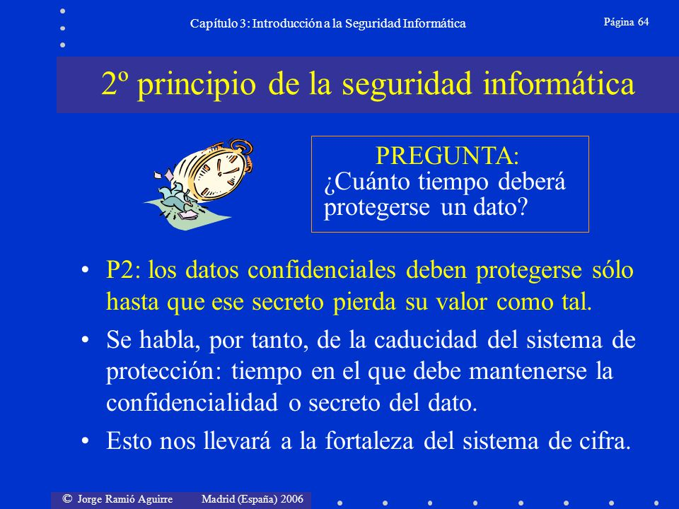 © Jorge Ramió Aguirre Madrid (España) 2006 Página 64 Capítulo 3: Introducción a la Seguridad Informática P2: los datos confidenciales deben protegerse