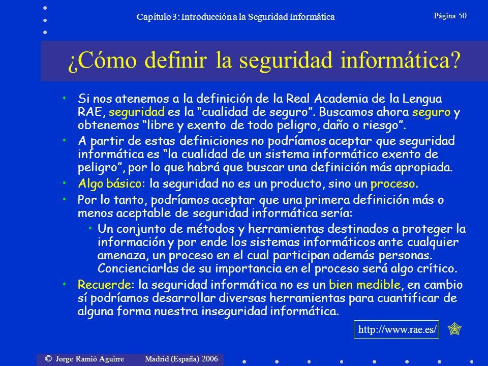 © Jorge Ramió Aguirre Madrid (España) 2006 Página 50 Capítulo 3: Introducción a la Seguridad Informática ¿Cómo definir la seguridad informática? http: