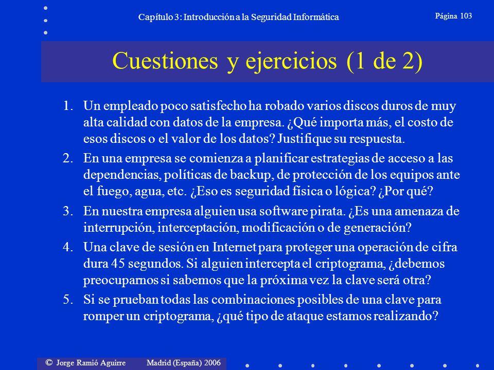 © Jorge Ramió Aguirre Madrid (España) 2006 Página 103 Capítulo 3: Introducción a la Seguridad Informática Cuestiones y ejercicios (1 de 2) 1.Un emplea