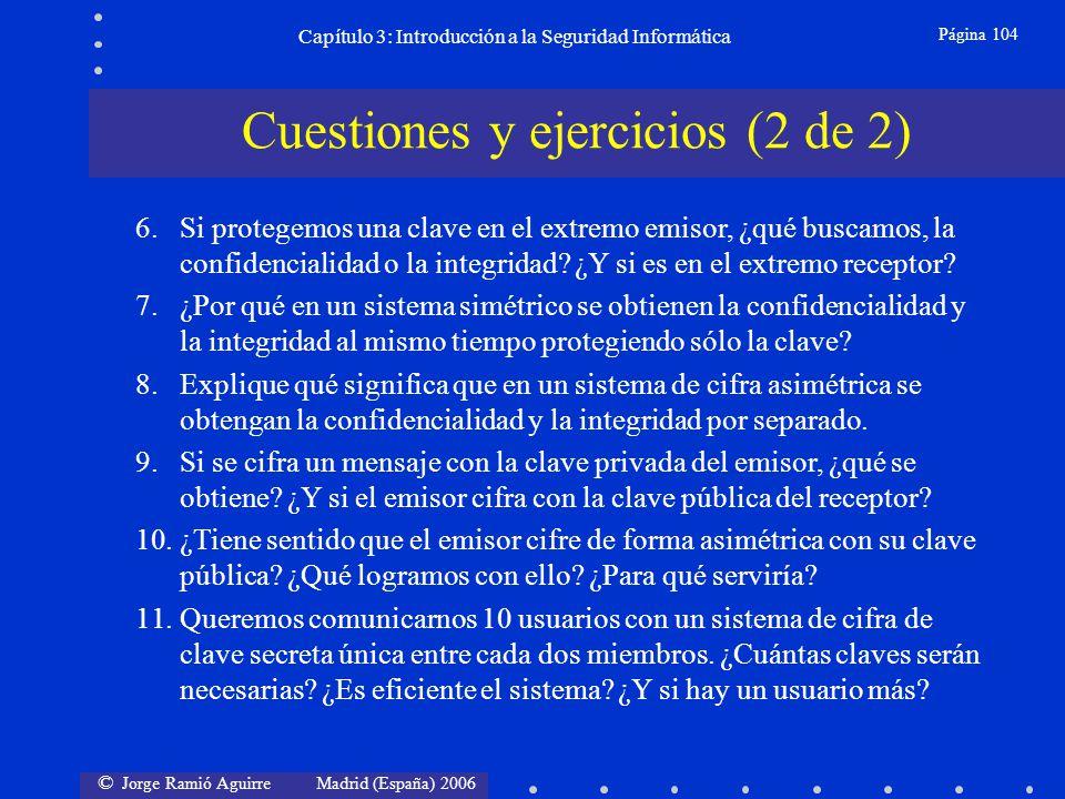 © Jorge Ramió Aguirre Madrid (España) 2006 Página 104 Capítulo 3: Introducción a la Seguridad Informática Cuestiones y ejercicios (2 de 2) 6.Si proteg
