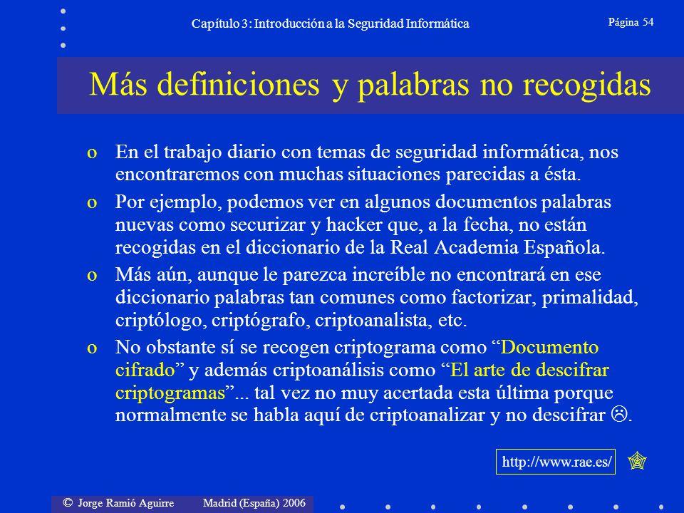 © Jorge Ramió Aguirre Madrid (España) 2006 Página 54 Capítulo 3: Introducción a la Seguridad Informática oEn el trabajo diario con temas de seguridad