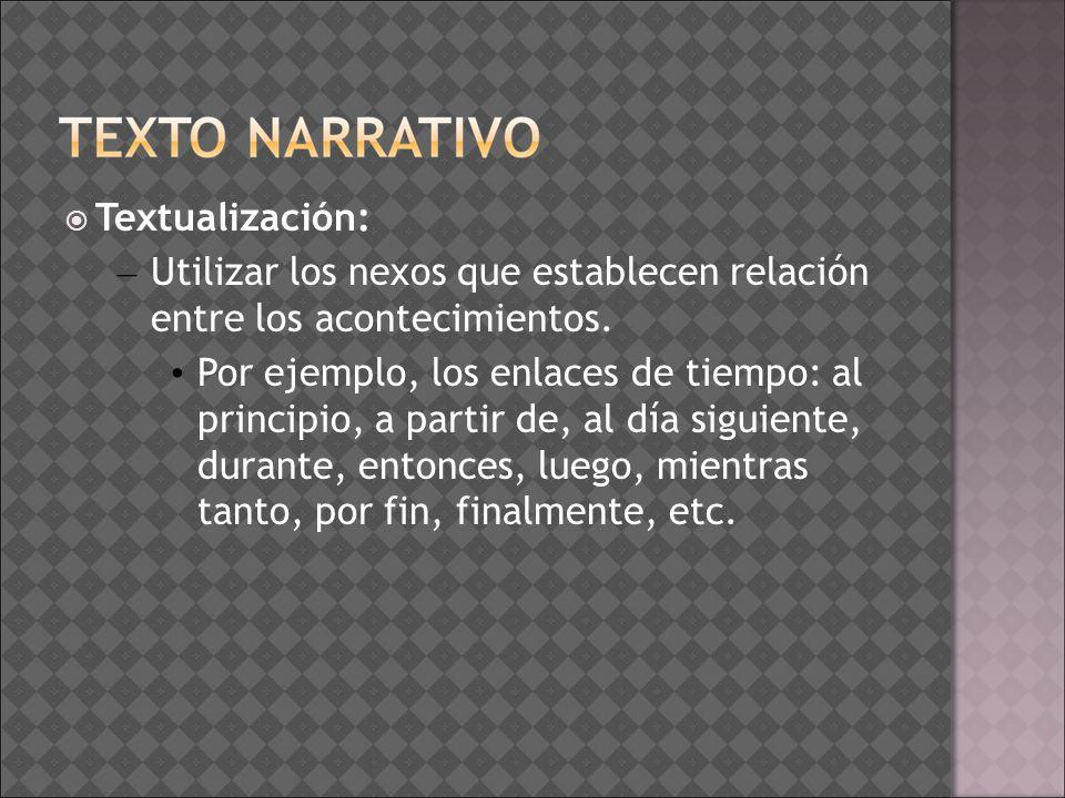 Textualización: – Utilizar los nexos que establecen relación entre los acontecimientos. Por ejemplo, los enlaces de tiempo: al principio, a partir de,