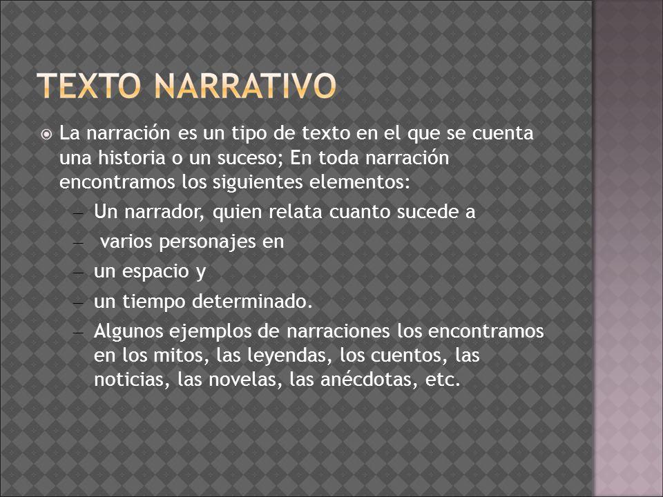 La narración es un tipo de texto en el que se cuenta una historia o un suceso; En toda narración encontramos los siguientes elementos: – Un narrador,