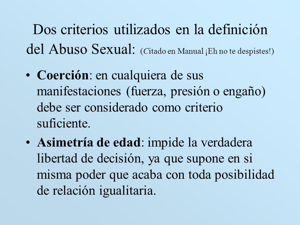 Dos criterios utilizados en la definición del Abuso Sexual: (Citado en Manual ¡Eh no te despistes!) Coerción: en cualquiera de sus manifestaciones (fu