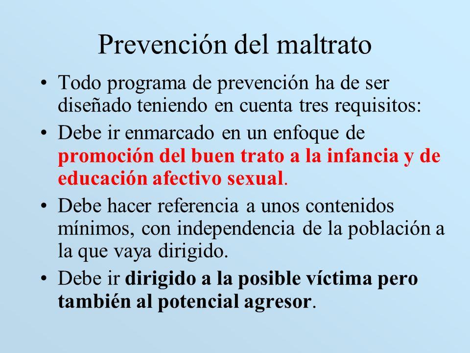 Prevención del maltrato Todo programa de prevención ha de ser diseñado teniendo en cuenta tres requisitos: Debe ir enmarcado en un enfoque de promoció