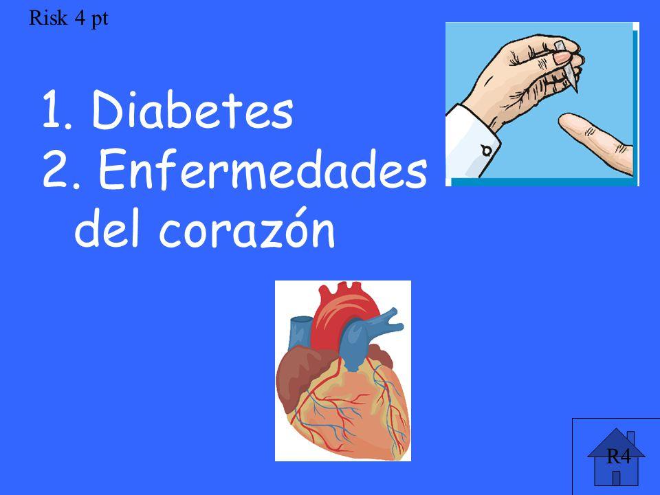 Risk 4 pt 1. Diabetes 2. Enfermedades del corazón