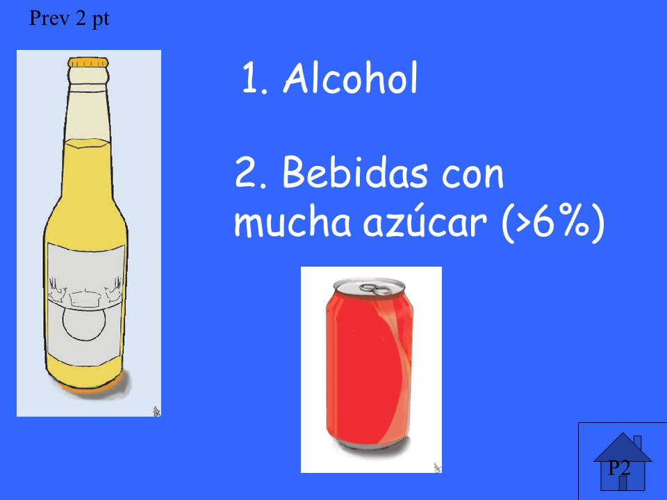 P2 Prev 2 pt 1. Alcohol 2. Bebidas con mucha azúcar (>6%)