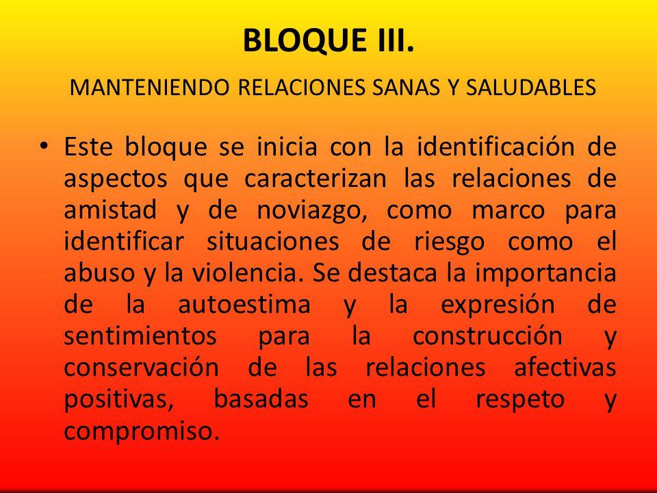 BLOQUE III. MANTENIENDO RELACIONES SANAS Y SALUDABLES Este bloque se inicia con la identificación de aspectos que caracterizan las relaciones de amist