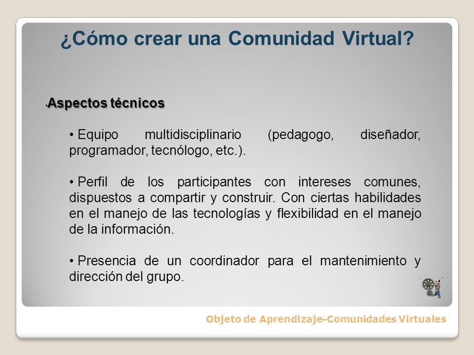 ¿Cómo crear una Comunidad Virtual? Objeto de Aprendizaje-Comunidades Virtuales Aspectos técnicos Aspectos técnicos Equipo multidisciplinario (pedagogo