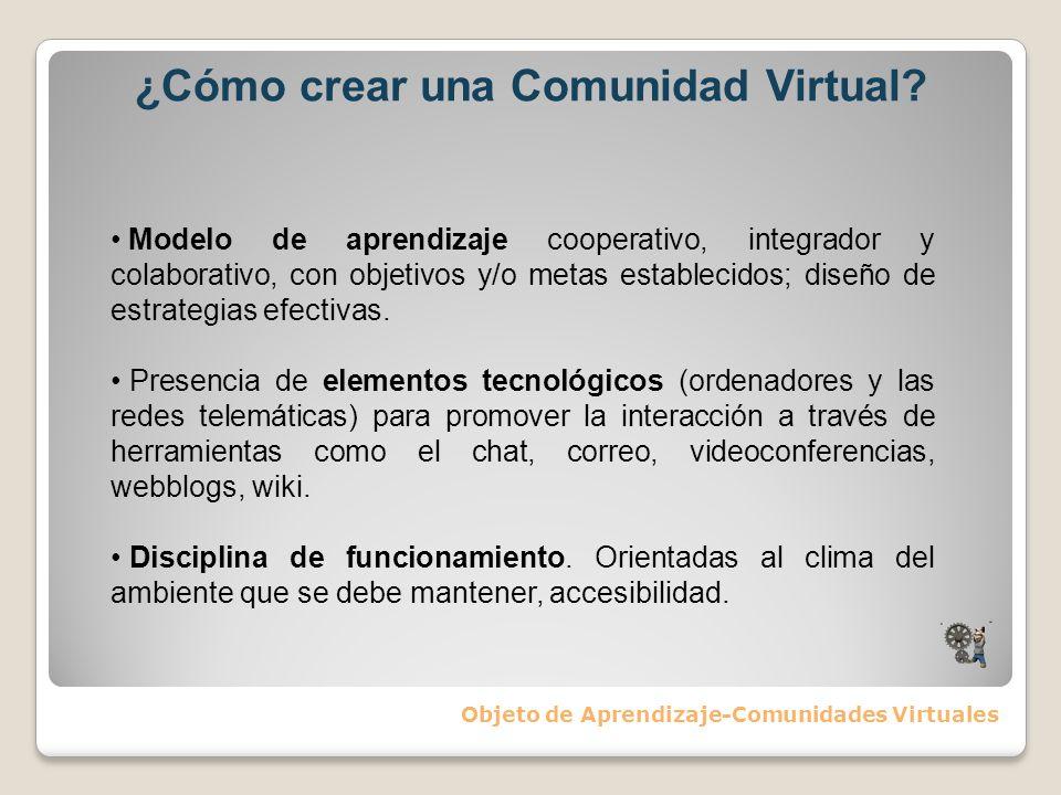 ¿Cómo crear una Comunidad Virtual? Objeto de Aprendizaje-Comunidades Virtuales Modelo de aprendizaje cooperativo, integrador y colaborativo, con objet