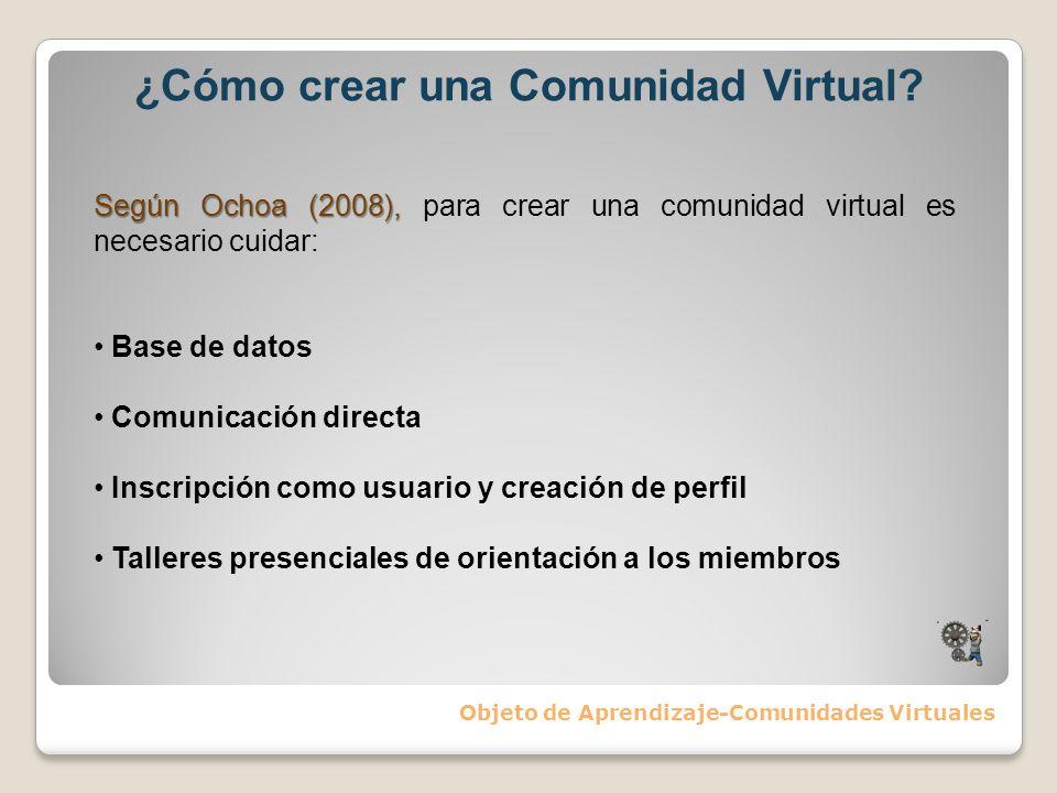 ¿Cómo crear una Comunidad Virtual? Objeto de Aprendizaje-Comunidades Virtuales Según Ochoa (2008), Según Ochoa (2008), para crear una comunidad virtua