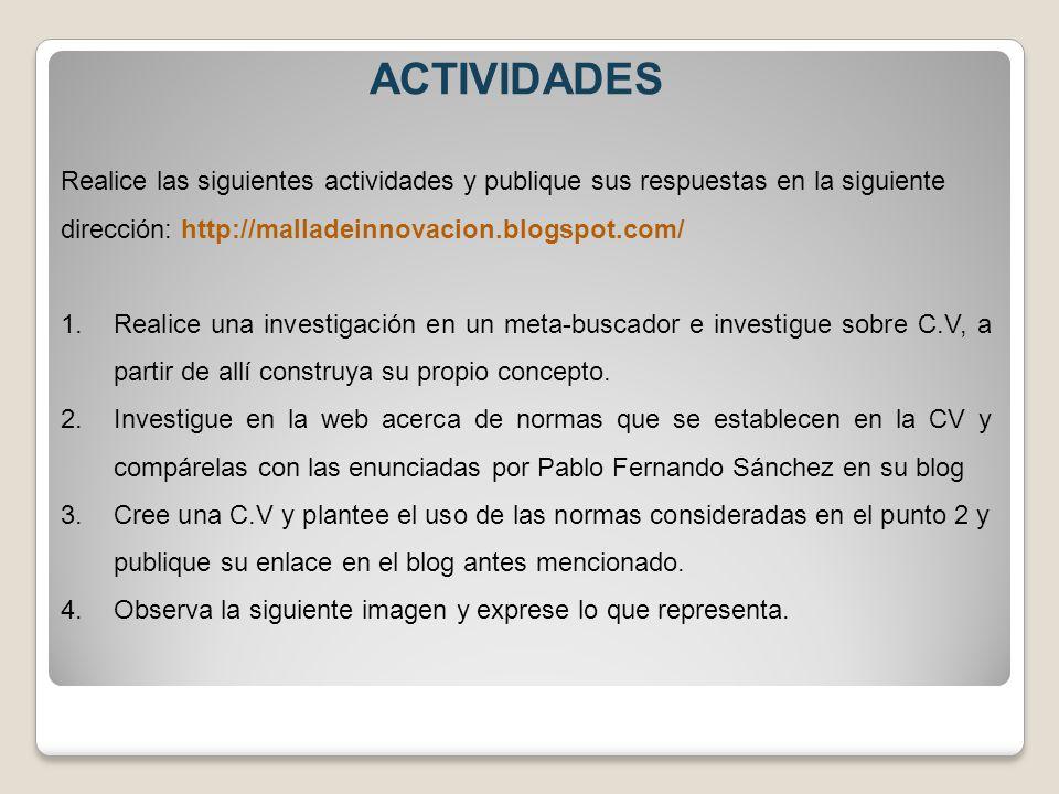 ACTIVIDADES Realice las siguientes actividades y publique sus respuestas en la siguiente dirección: http://malladeinnovacion.blogspot.com/ 1.Realice u