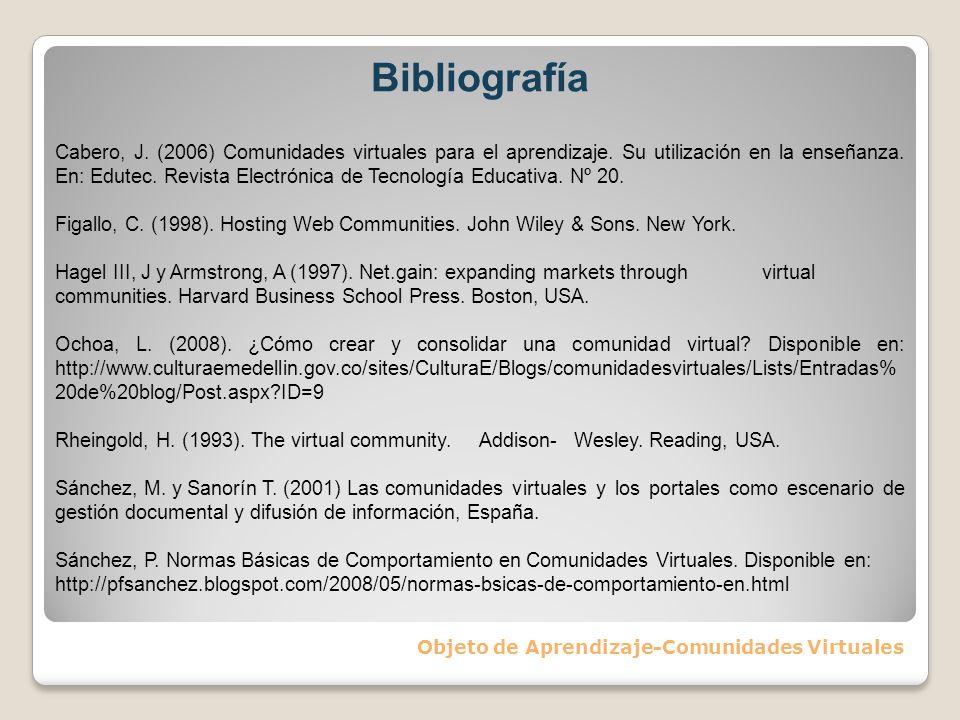 Bibliografía Objeto de Aprendizaje-Comunidades Virtuales Cabero, J. (2006) Comunidades virtuales para el aprendizaje. Su utilización en la enseñanza.