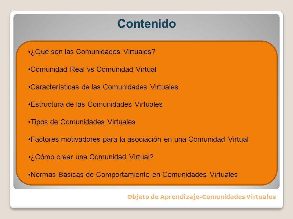 Contenido Objeto de Aprendizaje-Comunidades Virtuales ¿Qué son las Comunidades Virtuales? Comunidad Real vs Comunidad Virtual Características de las C