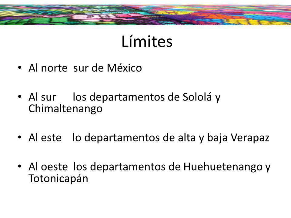 Límites Al norte sur de México Al sur los departamentos de Sololá y Chimaltenango Al este lo departamentos de alta y baja Verapaz Al oeste los departa