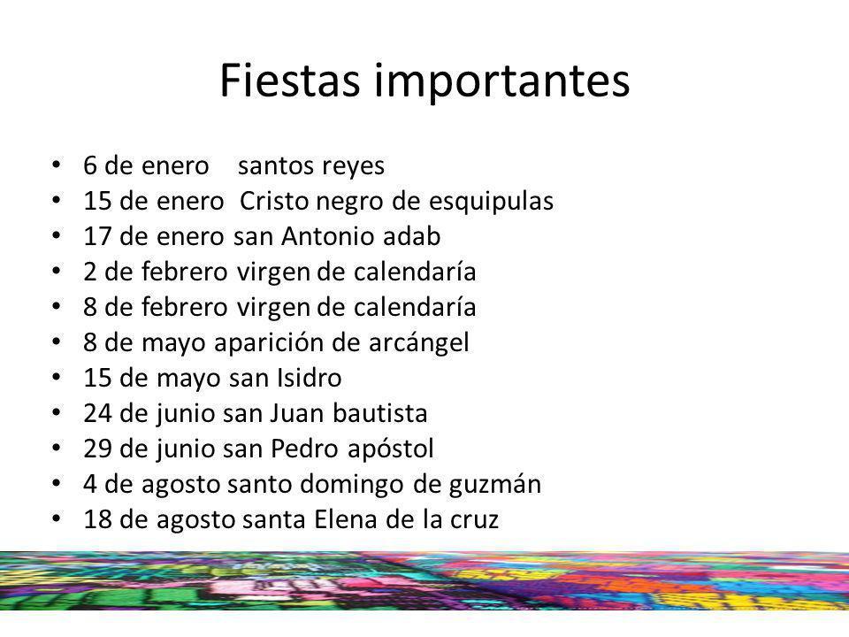 Fiestas importantes 6 de enero santos reyes 15 de enero Cristo negro de esquipulas 17 de enero san Antonio adab 2 de febrero virgen de calendaría 8 de