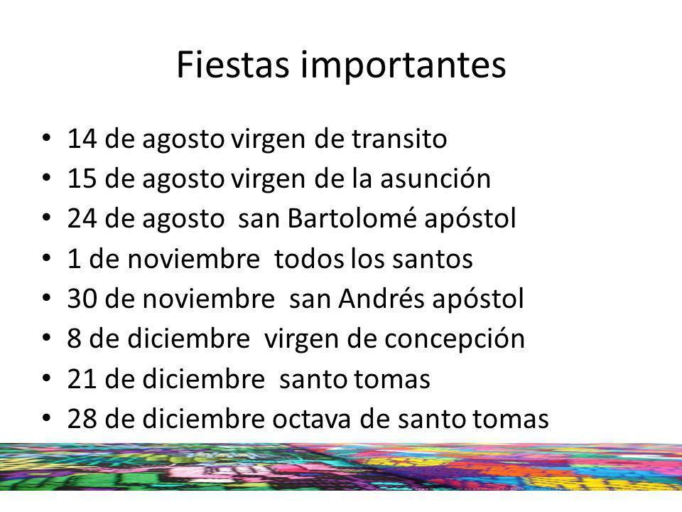 Fiestas importantes 14 de agosto virgen de transito 15 de agosto virgen de la asunción 24 de agosto san Bartolomé apóstol 1 de noviembre todos los san