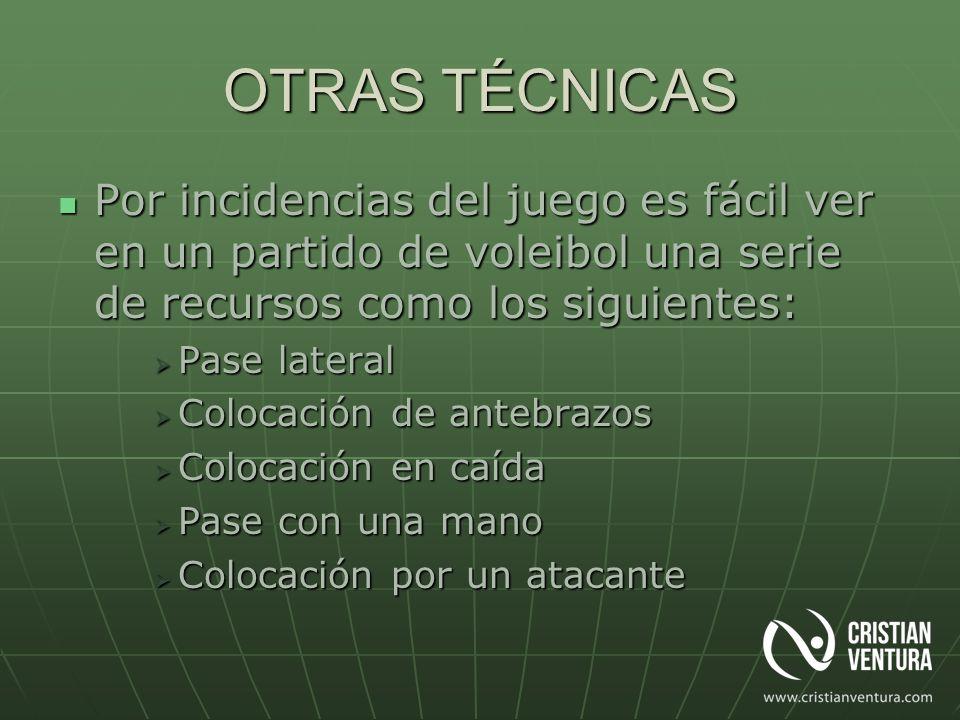 OTRAS TÉCNICAS Por incidencias del juego es fácil ver en un partido de voleibol una serie de recursos como los siguientes: Por incidencias del juego e