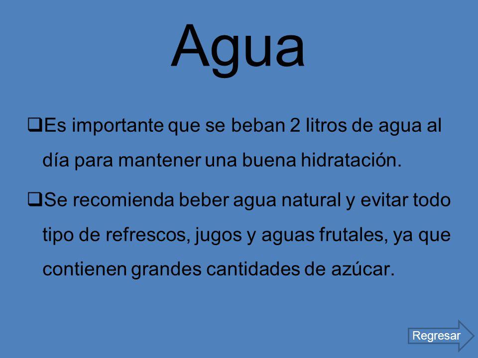 Agua Es importante que se beban 2 litros de agua al día para mantener una buena hidratación. Se recomienda beber agua natural y evitar todo tipo de re