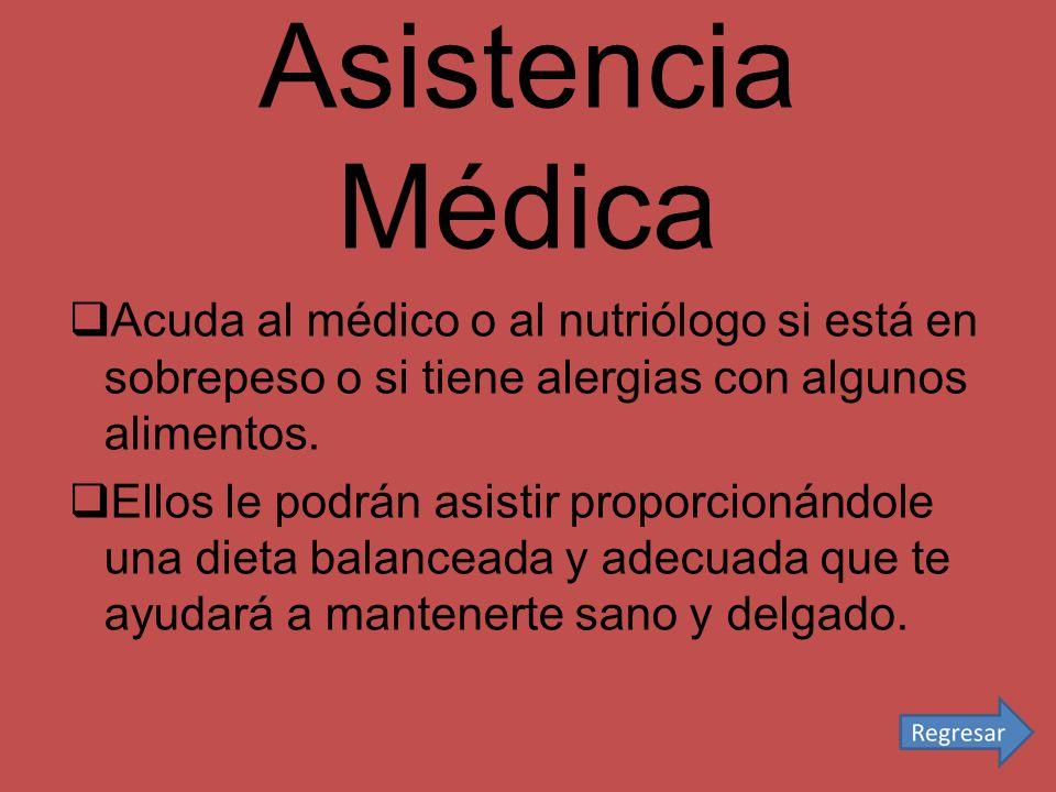 Asistencia Médica Acuda al médico o al nutriólogo si está en sobrepeso o si tiene alergias con algunos alimentos. Ellos le podrán asistir proporcionán