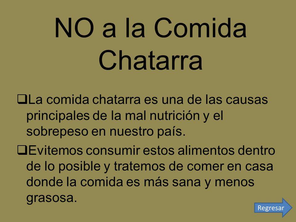 NO a la Comida Chatarra La comida chatarra es una de las causas principales de la mal nutrición y el sobrepeso en nuestro país. Evitemos consumir esto