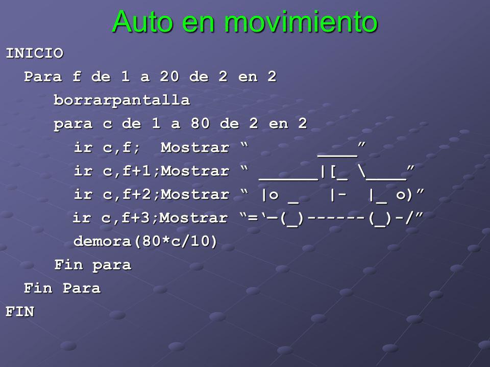 Auto en movimiento INICIO Para f de 1 a 20 de 2 en 2 borrarpantalla para c de 1 a 80 de 2 en 2 ir c,f; Mostrar ____ ir c,f; Mostrar ____ ir c,f+1;Most