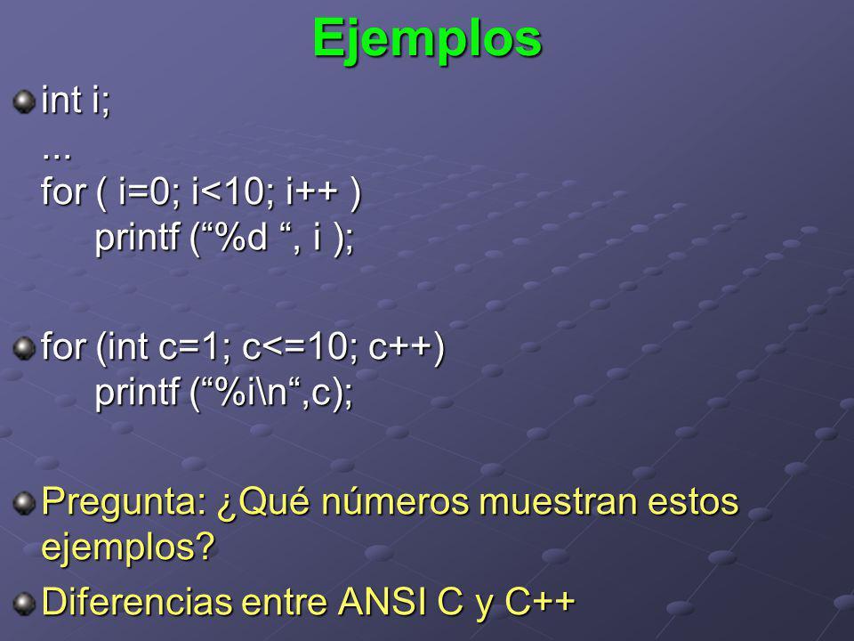Ejemplos int i;... for ( i=0; i<10; i++ ) printf (%d, i ); for (int c=1; c<=10; c++) printf (%i\n,c); Pregunta: ¿Qué números muestran estos ejemplos?